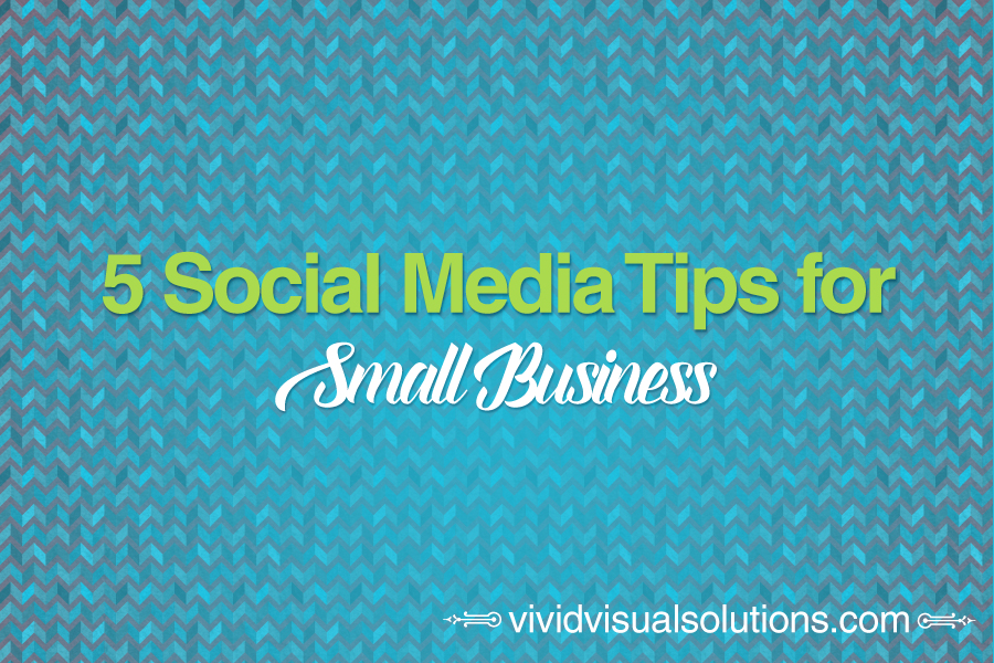5 Social Media Tips for Small Business