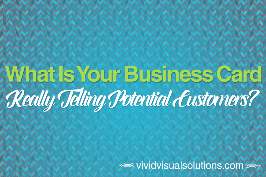 What Is Your Business Card REALLY Telling Potential Customers?
