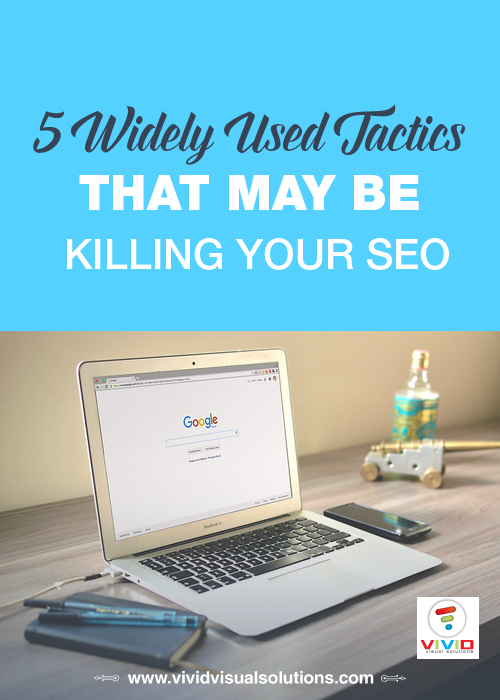 5 Widely Used Tactics That May Be Killing Your SEO